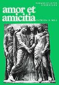 Amor Et Amicitia A Collection of Latin Poems, Letters, and Epitaphs With Vocabulary, Notes, ...