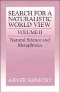 Search for a Naturalistic World View Natural Science and Metaphysics
