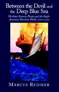 Between the Devil and the Deep Blue Sea Merchant Seamen, Pirates, and the Anglo-American Mar...