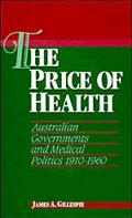 Price of Health Australian Governments and Medical Politics, 1910-1960