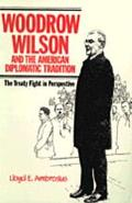 Woodrow Wilson and the American Diplomatic Tradition The Treaty Fight in Perspective