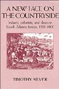 New Face on the Countryside Indians, Colonists, and Slaves in South Atlantic Forests, 1500-1800