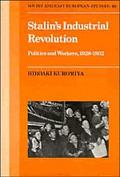 Stalin's Industrial Revolution Politics and Workers, 1928-1932