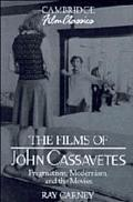 Films of John Cassavetes Pragmatism, Modernism, and the Movies
