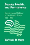 Beauty, Health, and Permanence Environmental Politics in the United States, 1955-1985
