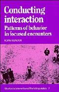 Conducting Interaction: Patterns of Behavior in Focused Encounters, Vol. 7