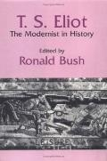 T.S. Eliot The Modernist in History