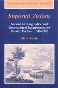Imperial Visions Nationalist Imagination and Geographical Expansion in the Russian Far East,...