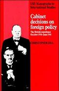 Cabinet Decisions on Foreign Policy The British Experience, October 1938-June 1941