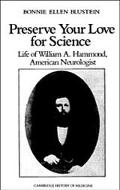 Preserve Your Love for Science Life of William a Hammond, American Neurologist