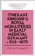 Itinerant Kingship and Royal Monasteries in Early Medieval Germany, C. 936-1075 C. 936-1075