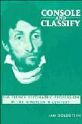 Console and Classify. The French Psychiatric Profession in the Nineteenth Century