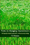 Plants in Changing Environments Linking Physiological, Population, and Community Ecology