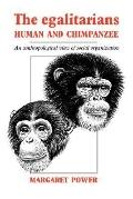 Egalitarians-Human and Chimpanzee An Anthropological View of Social Organization