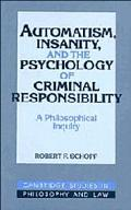 Automatism, Insanity, and the Psychology of Criminal Responsibility