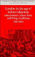 London in the Age of Industrialization Entrepreneurs, Labour Force and Living Conditions, 17...