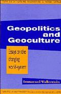 Geopolitics and Geoculture Essays on the Changing World System