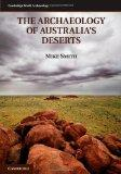 The Archaeology of Australia's Deserts (Cambridge World Archaeology)