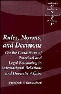 Rules, Norms, and Decisions On the Conditions of Practical and Legal Reasoning in Internatio...