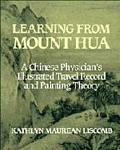 Learning from Mount Hua A Chinese Physician's Illustrated Travel Record and Painting Theory