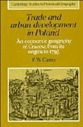 Trade and Urban Development in Poland An Economic Geography of Cracow, from Its Origins to 1795