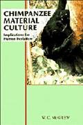 Chimpanzee Material Culture Implications for Human Evolution