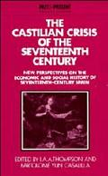 Castilian Crisis of the Seventeenth Century New Perspectives on the Economic and Social Hist...