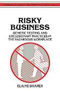 Risky Business: Genetic Testing and Exclusionary Practices in the Hazardous WorkPlace - Elai...