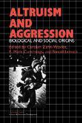 Altruism and Aggression Biological and Social Origins