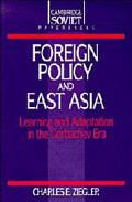 Foreign Policy and East Asia Learning and Adaptation in the Gorbachev Era