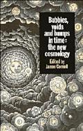 Bubbles, Voids, and Bumps in Time The New Cosmology