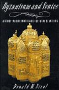 Byzantium and Venice A Study in Diplomatic and Cultural Relations