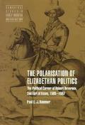 Polarization of Elizabethan Politics The Political Career of Robert Devereux, 2nd Earl of Es...