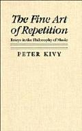 Fine Art of Repetition Essays in the Philosophy of Music