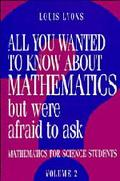 All You Wanted to Know About Mathematics but Were Afraid to Ask Mathematics for Science Stud...