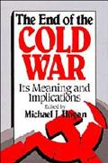 End of the Cold War Its Meaning and Implications