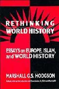 Rethinking World History Essays on Europe, Islam, and World History