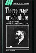 Reportage of Urban Culture Robert Park and the Chicago School
