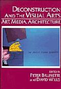 Deconstruction and the Visual Arts : Art, Media, Architecture