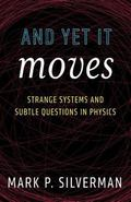 And yet It Moves: Strange Systems and Subtle Questions in Physics - Mark P. Silverman - Pape...