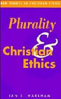 Plurality and Christian Ethics (New Studies in Christian Ethics)