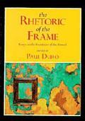 The Rhetoric of the Frame: Essays on the Boundaries of the Artwork (Cambridge Studies in New...
