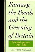 Fantasy, the Bomb, and the Greening of Britain Romantic Protest, 1945-1980