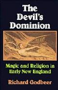 Devil's Dominion Magic and Religion in Early New England