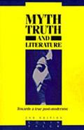 Myth, Truth and Literature Towards a True Post-Modernism