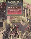Cambridge Illustrated Atlas Warfare Renaissance to Revolution 1492-1792
