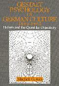 Gestalt Psychology in German Culture, 1890-1967 Holism and the Quest for Objectivity
