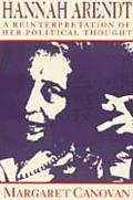 Hannah Arendt A Reinterpretation of Her Political Thought