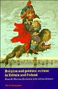 Religion and Political Culture in Britain and Ireland From the Glorious Revolution to the De...