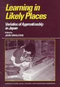 Learning in Likely Places Varieties of Apprenticeship in Japan